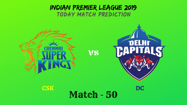 CSK vs DC - Match 50 - IPL 2019 match prediction tips